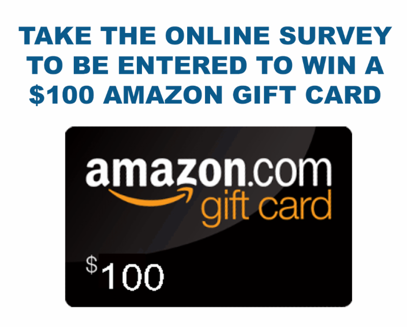 Take the online survey to be entered to win a $100 Amazon gift card